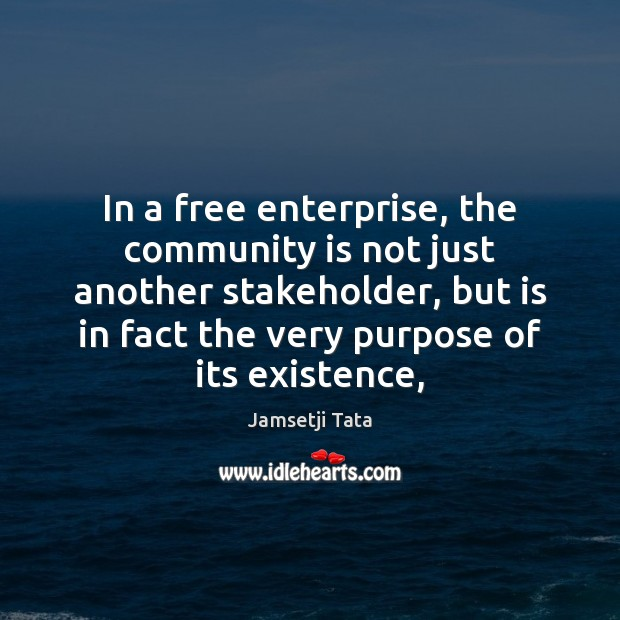In a free enterprise, the community is not just another stakeholder, but Image