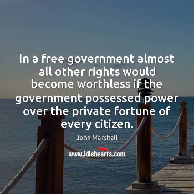 In a free government almost all other rights would become worthless if John Marshall Picture Quote