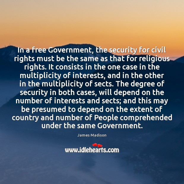 In a free Government, the security for civil rights must be the James Madison Picture Quote