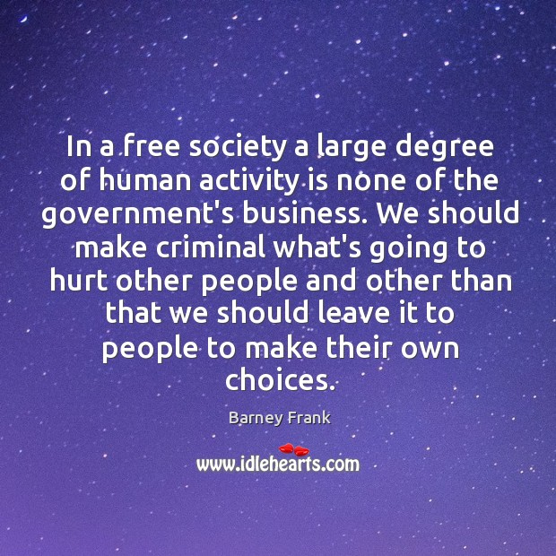 In a free society a large degree of human activity is none Image