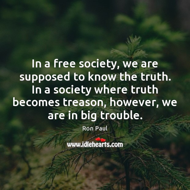 In a free society, we are supposed to know the truth. In Image