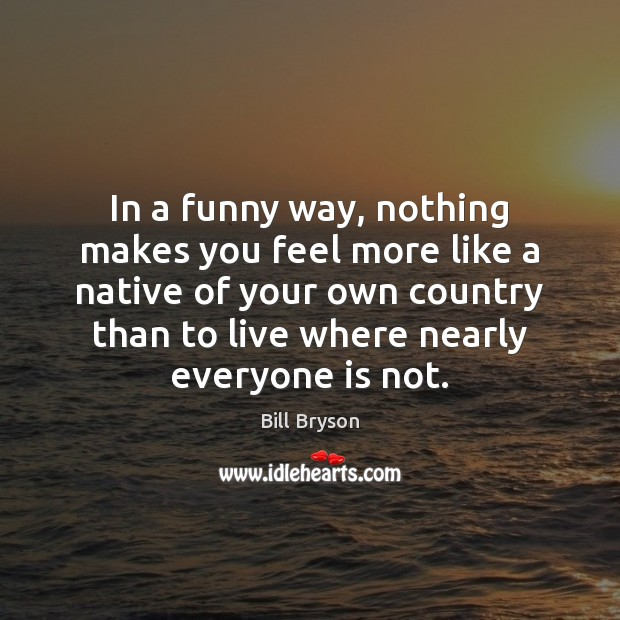 Image, In a funny way, nothing makes you feel more like a native