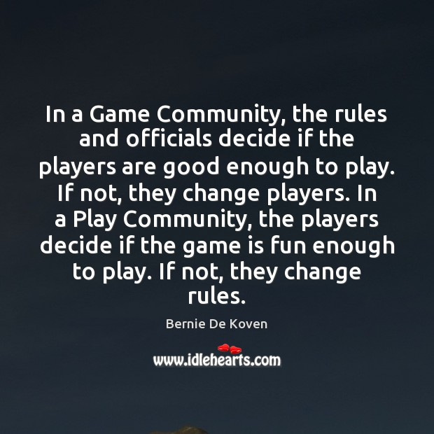 Image, In a Game Community, the rules and officials decide if the players