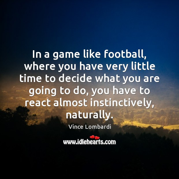 Image, In a game like football, where you have very little time to