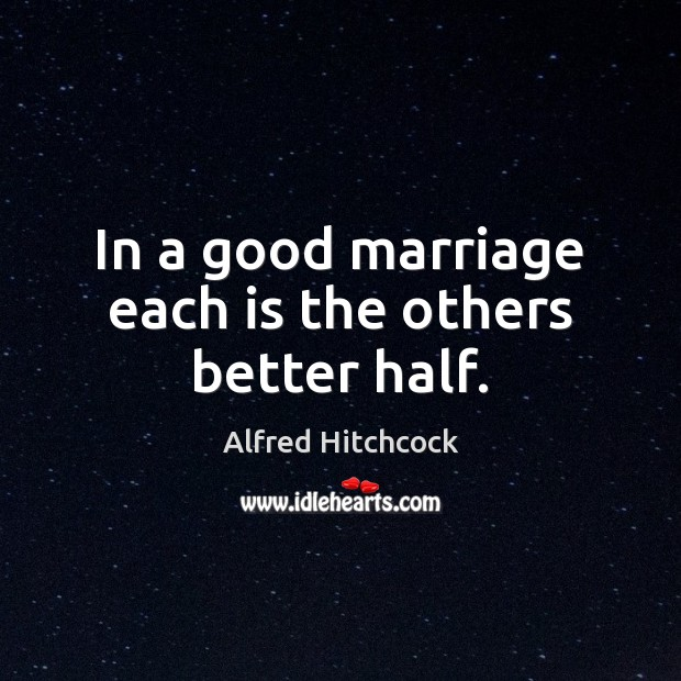 Image about In a good marriage each is the others better half.