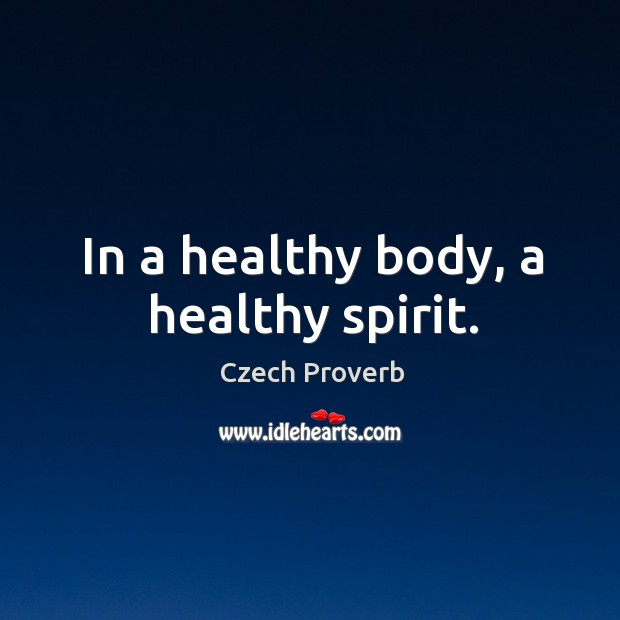In a healthy body, a healthy spirit. Czech Proverbs Image