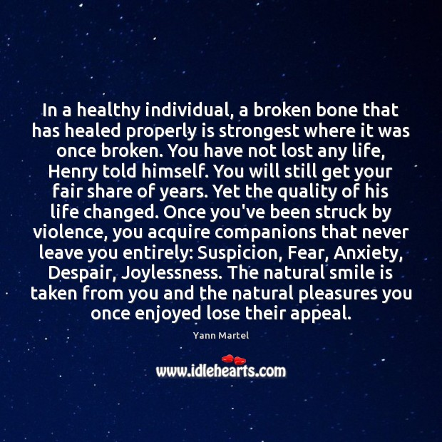 In a healthy individual, a broken bone that has healed properly is Smile Quotes Image
