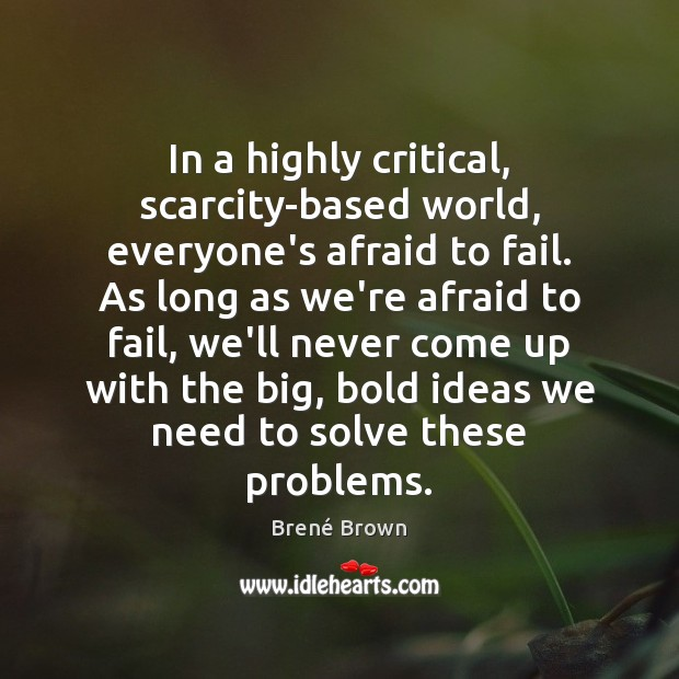 Image, In a highly critical, scarcity-based world, everyone's afraid to fail. As long