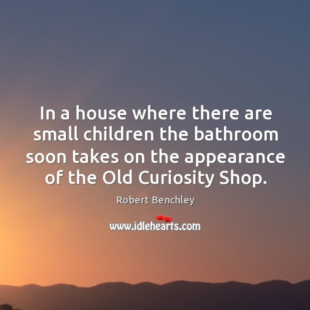Image, In a house where there are small children the bathroom soon takes on the appearance of the old curiosity shop.