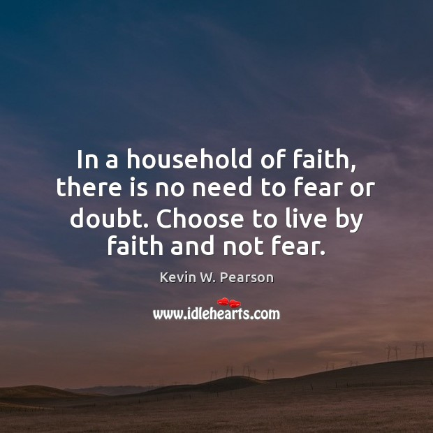 In a household of faith, there is no need to fear or Image