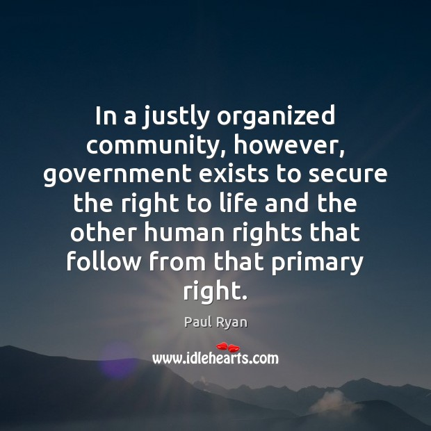 Image, In a justly organized community, however, government exists to secure the right