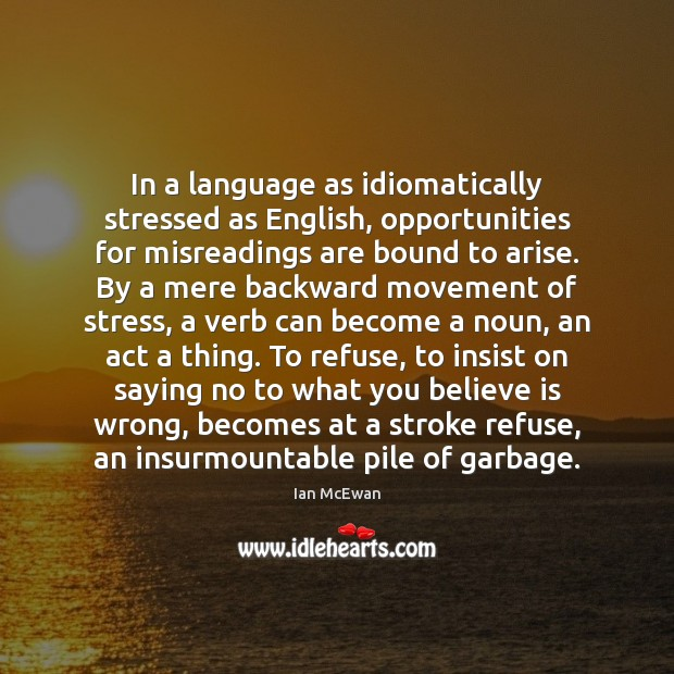 In a language as idiomatically stressed as English, opportunities for misreadings are Image
