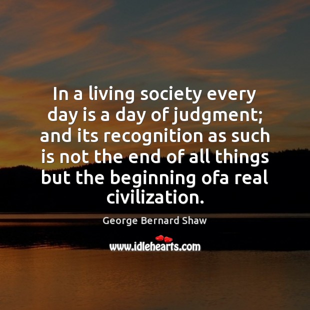 In a living society every day is a day of judgment; and Image