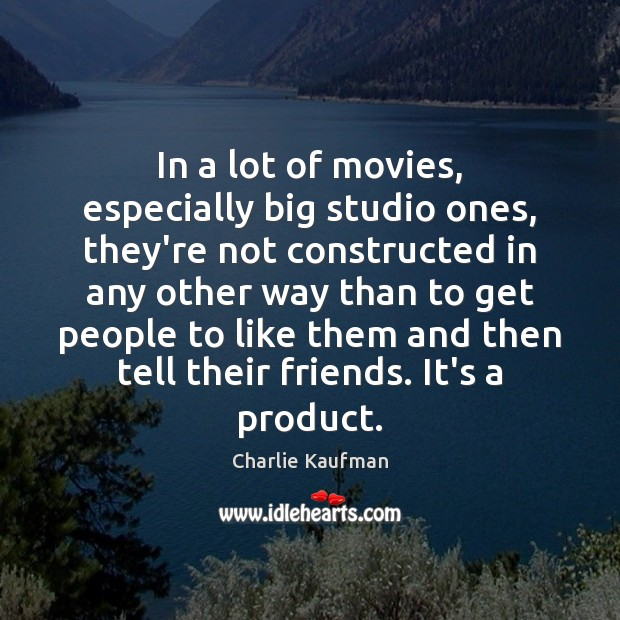 In a lot of movies, especially big studio ones, they're not constructed Image