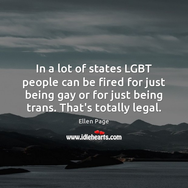 In a lot of states LGBT people can be fired for just Image