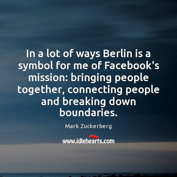 In a lot of ways Berlin is a symbol for me of Mark Zuckerberg Picture Quote