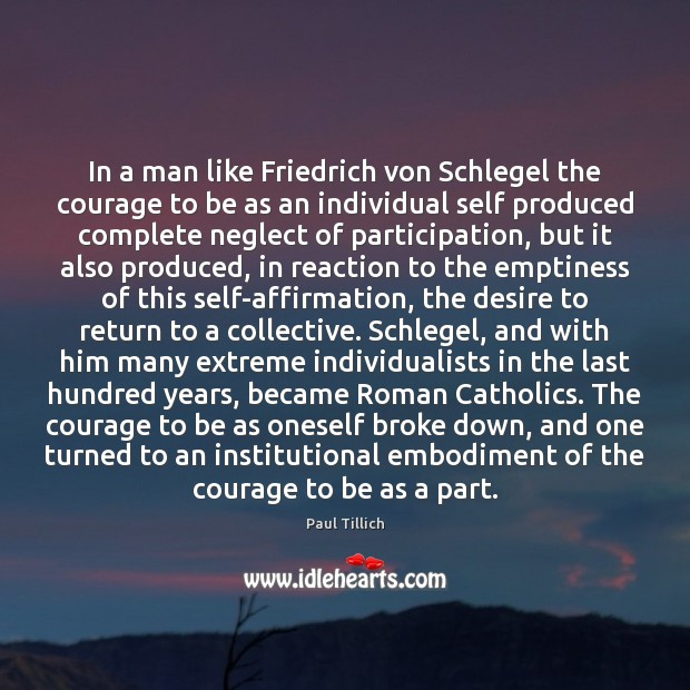 In a man like Friedrich von Schlegel the courage to be as Paul Tillich Picture Quote