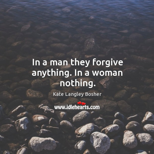 In a man they forgive anything. In a woman nothing. Image