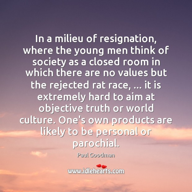In a milieu of resignation, where the young men think of society Paul Goodman Picture Quote