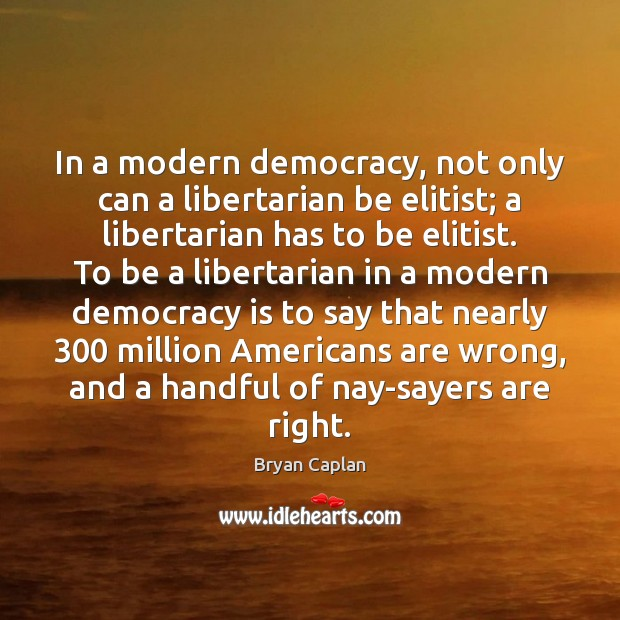 Image, In a modern democracy, not only can a libertarian be elitist; a