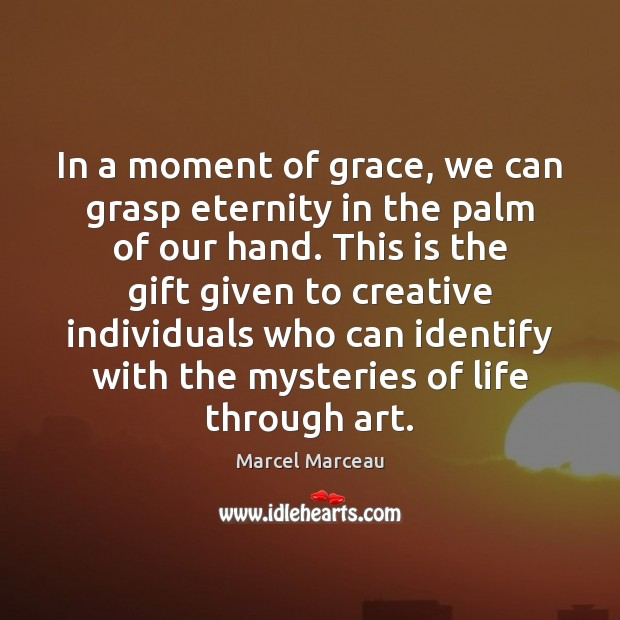 Image, In a moment of grace, we can grasp eternity in the palm