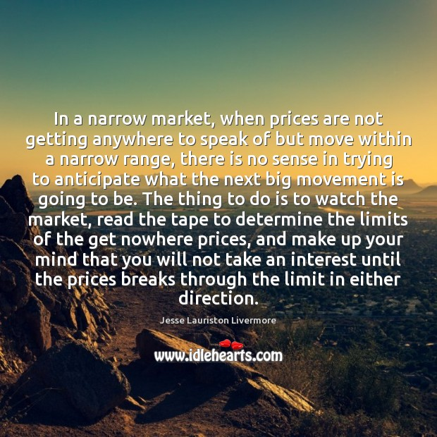 In a narrow market, when prices are not getting anywhere to speak Jesse Lauriston Livermore Picture Quote