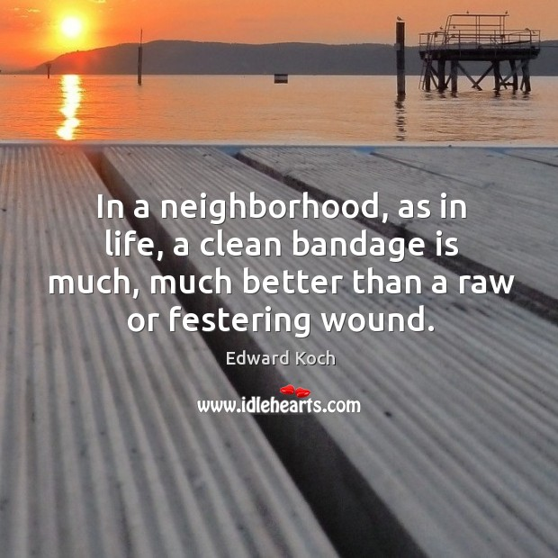 Image, In a neighborhood, as in life, a clean bandage is much, much better than a raw or festering wound.
