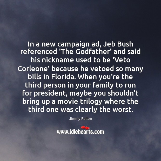 In a new campaign ad, Jeb Bush referenced 'The Godfather' and said Jimmy Fallon Picture Quote
