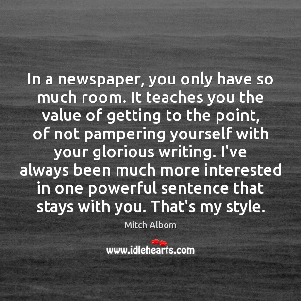 In a newspaper, you only have so much room. It teaches you Mitch Albom Picture Quote