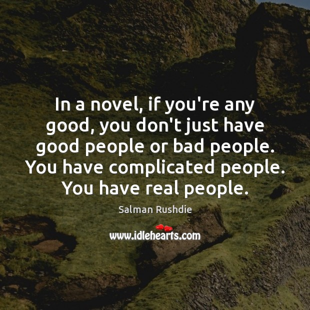 In a novel, if you're any good, you don't just have good Image