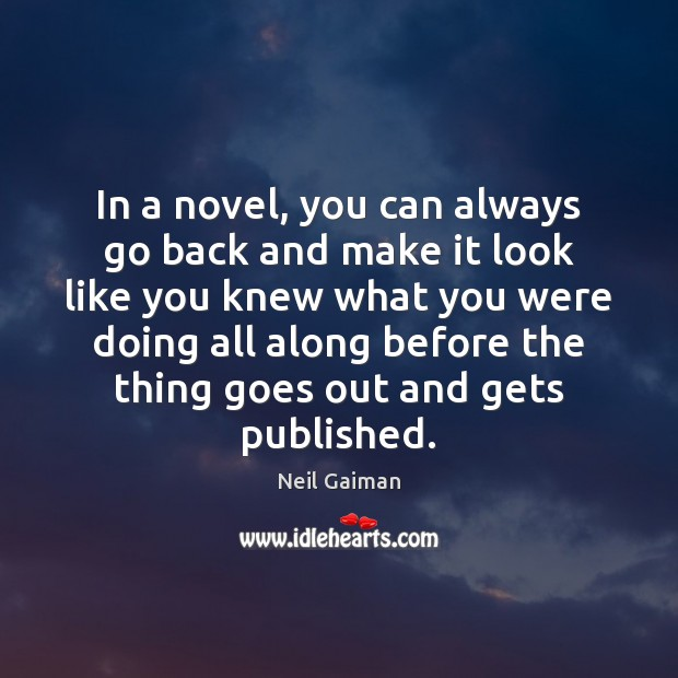 In a novel, you can always go back and make it look Image