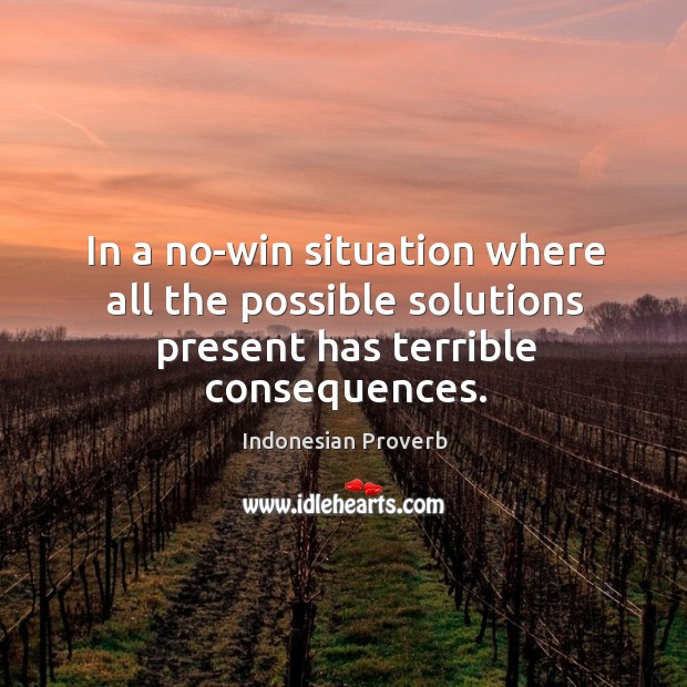 In a no-win situation where all the possible solutions present has terrible consequences. Indonesian Proverbs Image