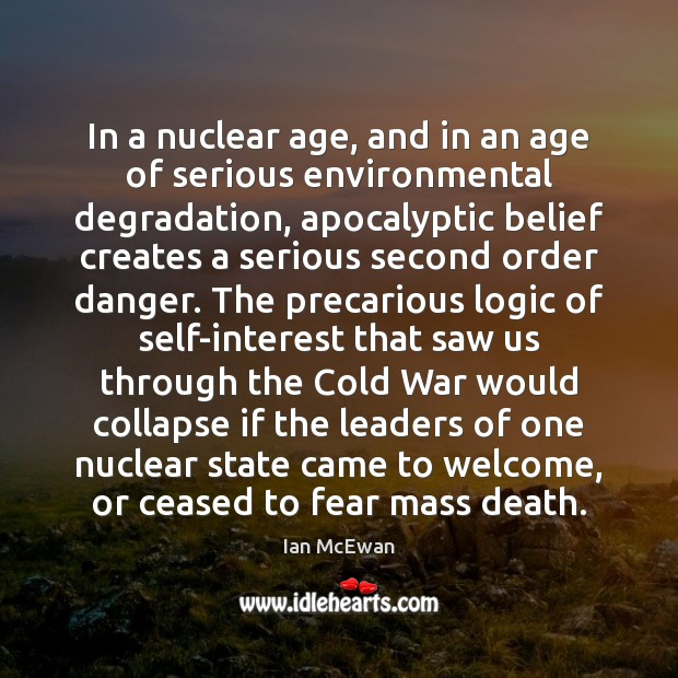 In a nuclear age, and in an age of serious environmental degradation, Logic Quotes Image