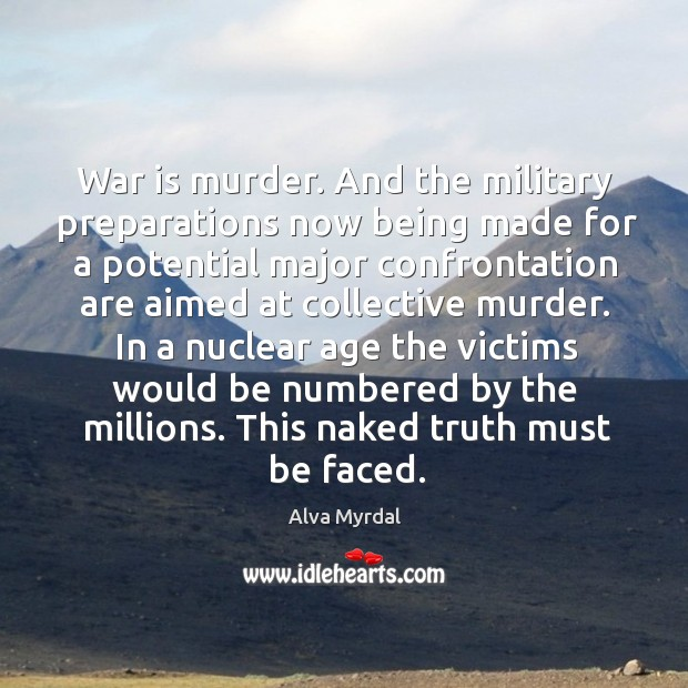 Image, In a nuclear age the victims would be numbered by the millions. This naked truth must be faced.