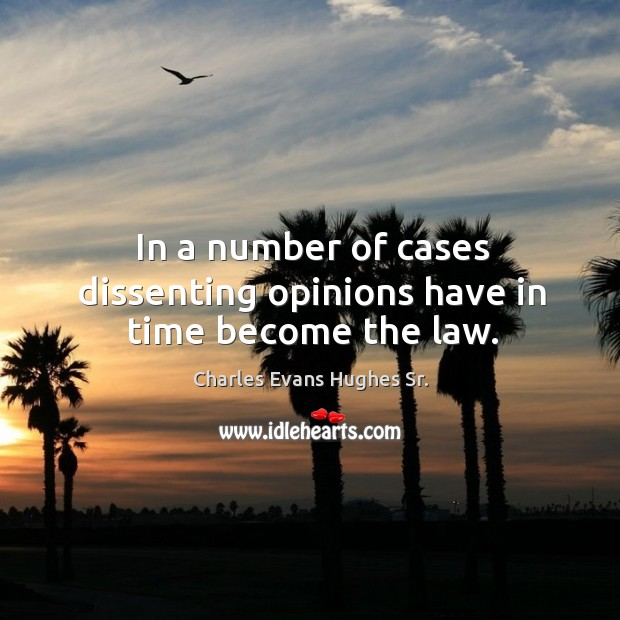 In a number of cases dissenting opinions have in time become the law. Image
