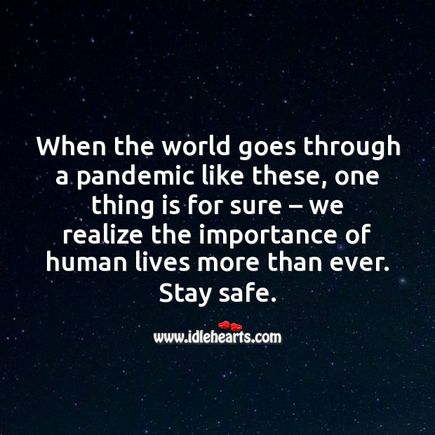 In a pandemic like this, we realize the importance of human lives more than ever. Stay Safe Quotes Image
