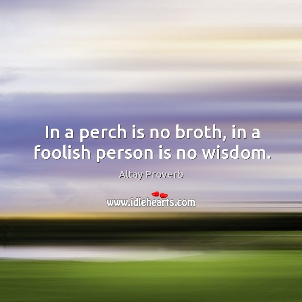 Image, In a perch is no broth, in a foolish person is no wisdom.