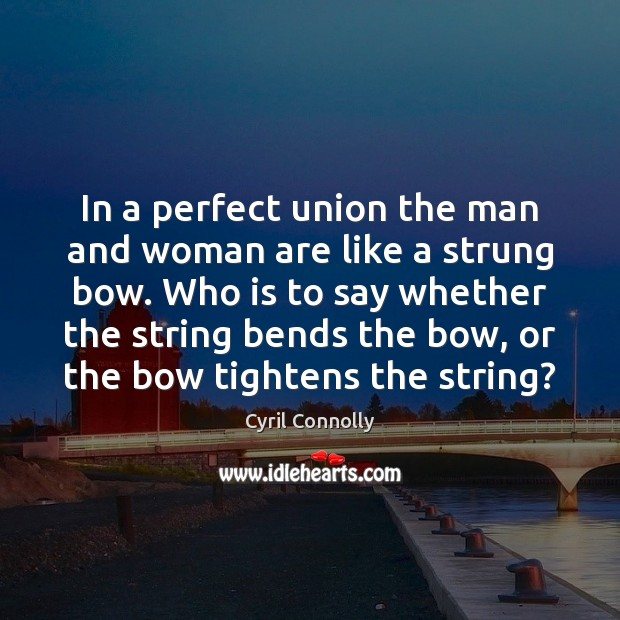 In a perfect union the man and woman are like a strung Cyril Connolly Picture Quote