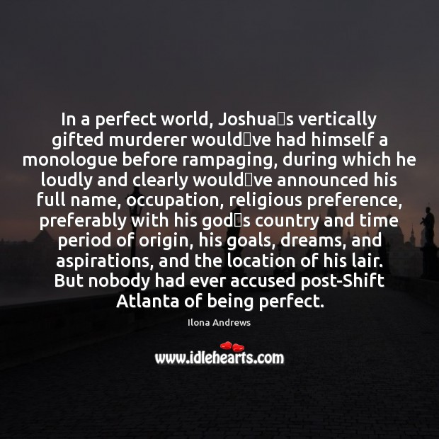 """In a perfect world, Joshua""""s vertically gifted murderer would""""ve had Ilona Andrews Picture Quote"""
