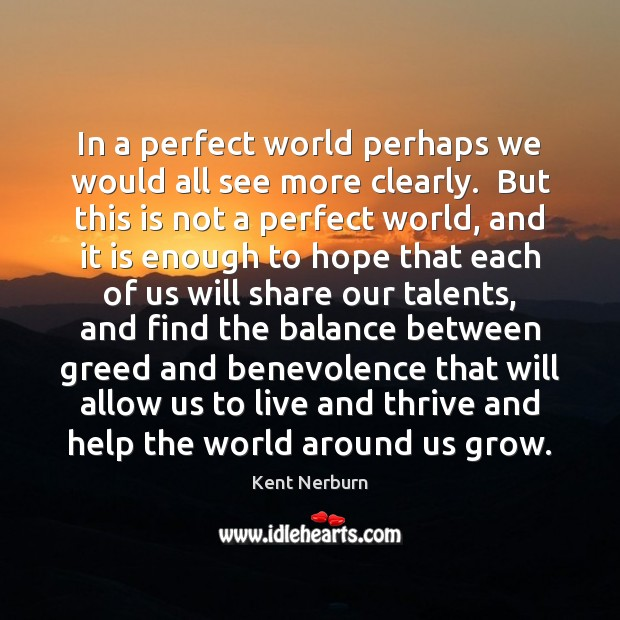 In a perfect world perhaps we would all see more clearly.  But Kent Nerburn Picture Quote