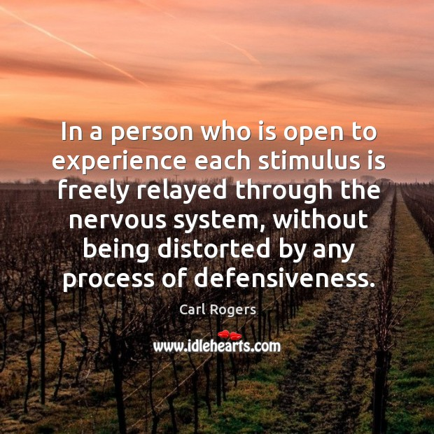 In a person who is open to experience each stimulus is freely relayed through the Carl Rogers Picture Quote