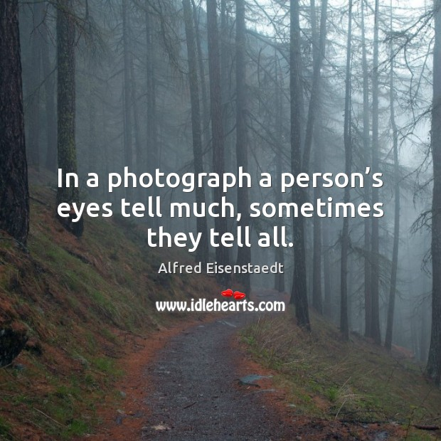 Image, In a photograph a person's eyes tell much, sometimes they tell all.
