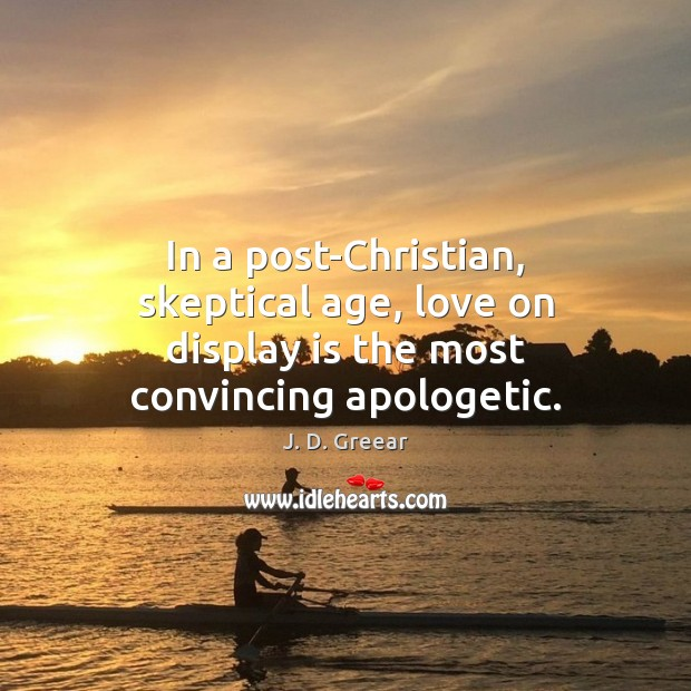 In a post-Christian, skeptical age, love on display is the most convincing apologetic. Image