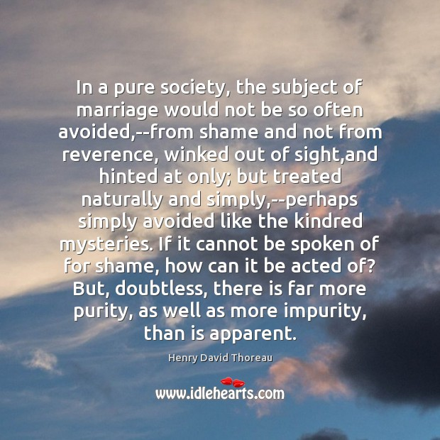 In a pure society, the subject of marriage would not be so Image