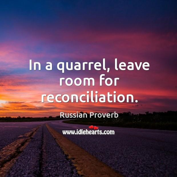 In a quarrel, leave room for reconciliation. Image