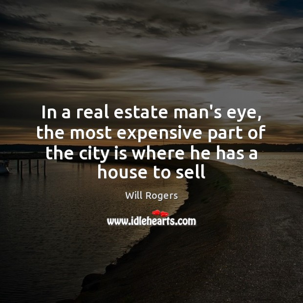 In a real estate man's eye, the most expensive part of the Real Estate Quotes Image