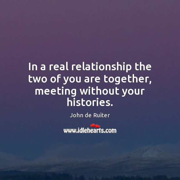 Image, In a real relationship the two of you are together, meeting without your histories.