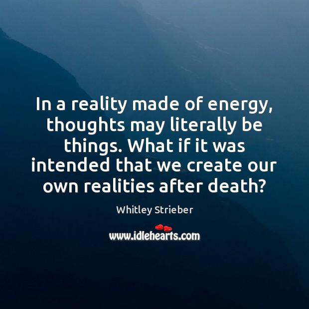 In a reality made of energy, thoughts may literally be things. What Image