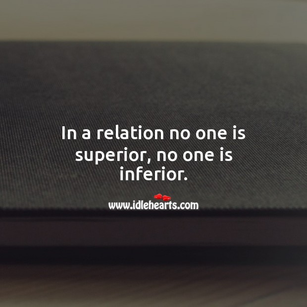 In a relation no one is superior, no one is inferior. Relationship Advice Image