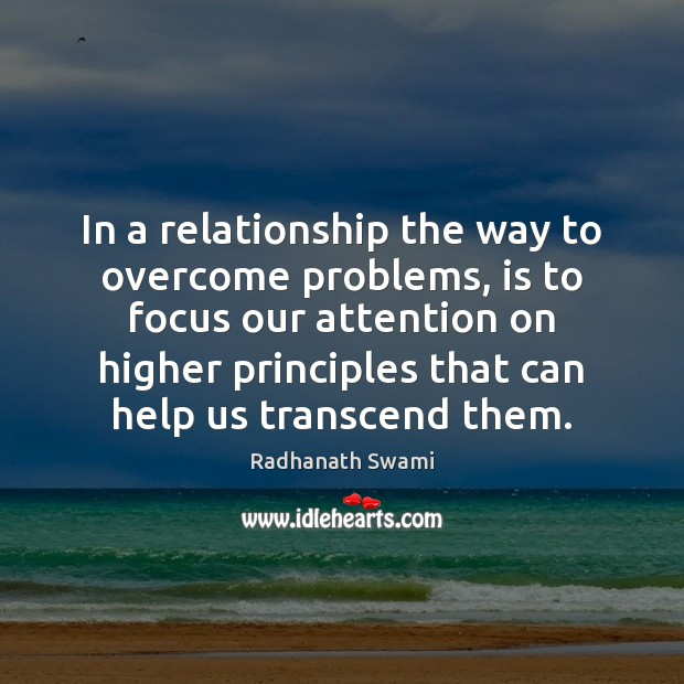 In a relationship the way to overcome problems, is to focus our Radhanath Swami Picture Quote